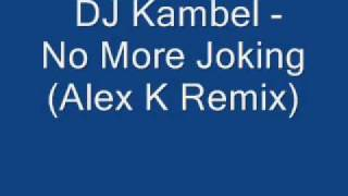 DJ Kambel No More Joking Alex K Remix