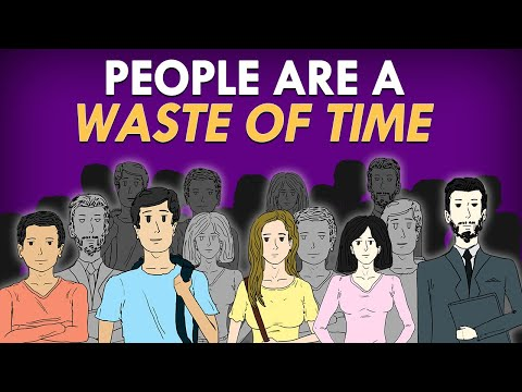 3 Reasons Why People are a Complete Waste of Time!