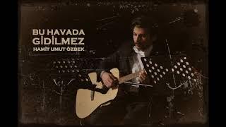BU HAVADA GİDİLMEZ (Cover) - Hamit Umut Özbek Video