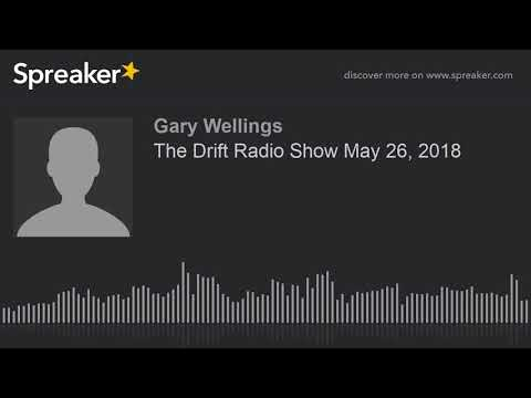 The Drift Radio Show May 26, 2018 (part 2 of 4, made with Spreaker)