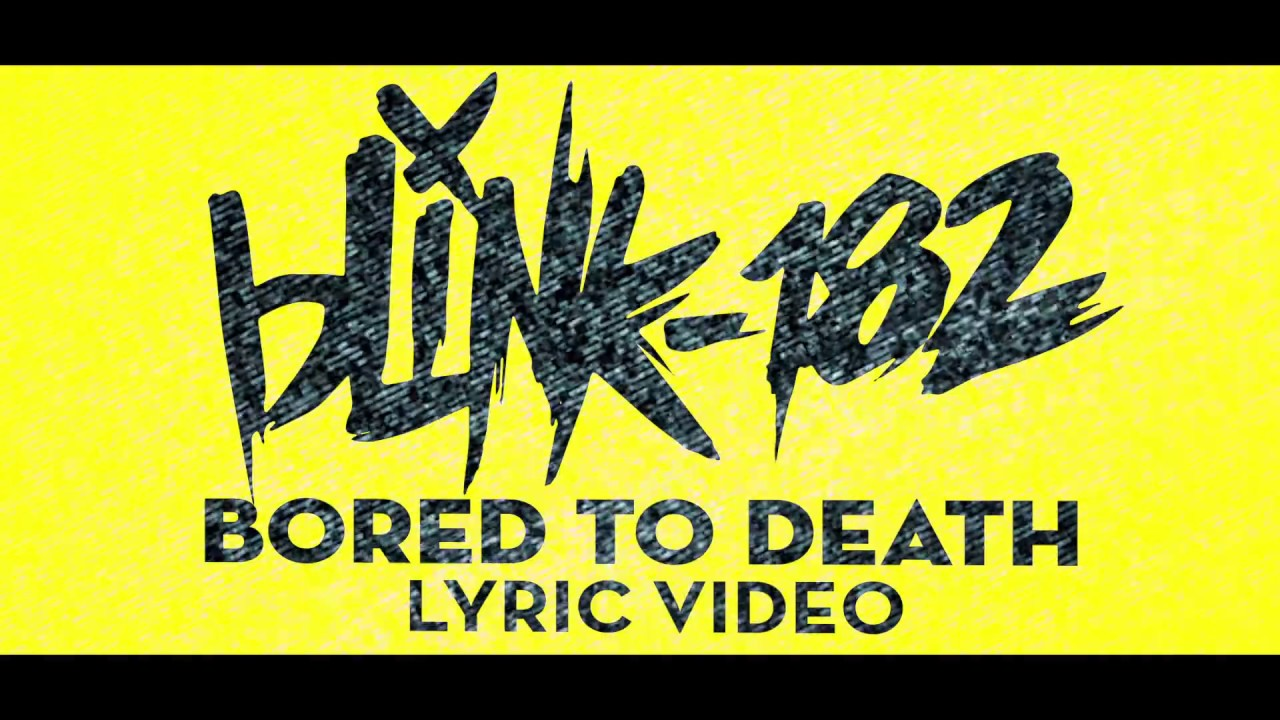 Bored To Death - blink-182 [LYRIC VIDEO] - YouTube