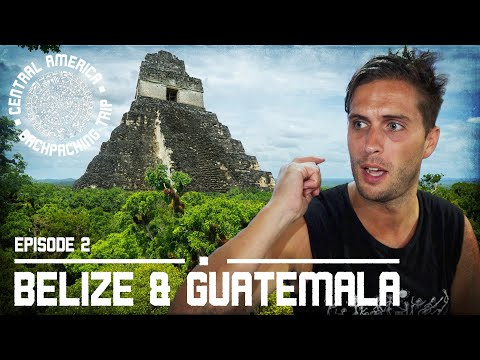 CENTRAL AMERICA BACKPACKING TRIP | Ep2: Belize & Guatemala