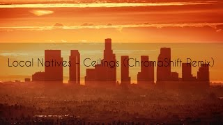 Download Local Natives - Ceilings (ChromaShift Remix) MP3 song and Music Video
