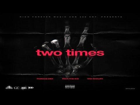 Famous Dex - 2 Times (Remix) ft. Rich the Kid & Wiz Khalifa