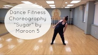 """Sugar"" Maroon 5 Dance Fitness Choreography Learn the Moves"