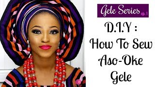 HOW TO SEW ASO-OKE GELE |  GELE SERIES