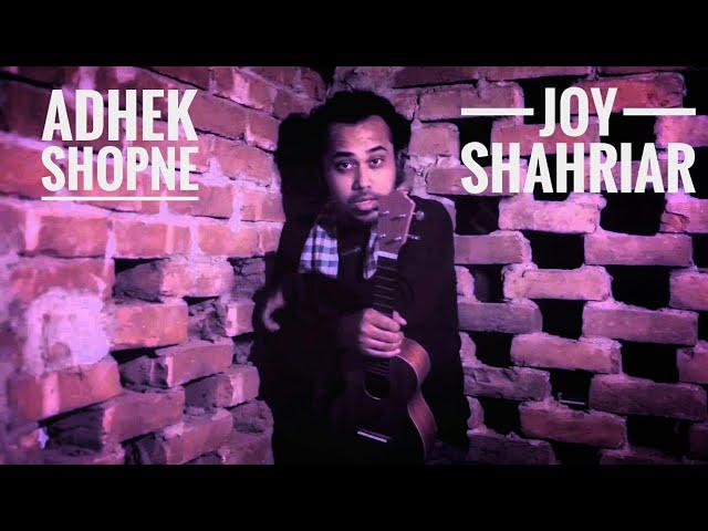 Joy Shahriar - Adhek Shopne (Official Video)