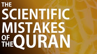 The Scientific Mistakes of the Quran