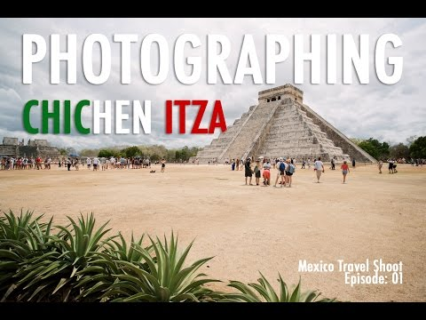 Photographing Chichen Itza - Mexico Travel Photography Shoot E:01