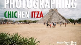 Photographing Chichen Itza - Mexico Travel Photography shoot E:01