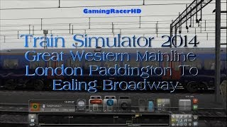 Train Simulator 2014: Great Western Mainline - London Paddington To Ealing Broadway (1080p HD)