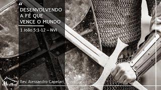 Desenvolvendo a Fé que vence o mundo (1Jo.5:1-12) - Rev. Alessandro Capelari - 18-10-2020 - Noite