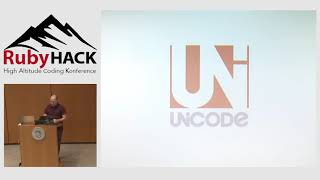 RubyHACK 2018 | Ruby and Unicode, what could go wrong by Aaron Lasseigne