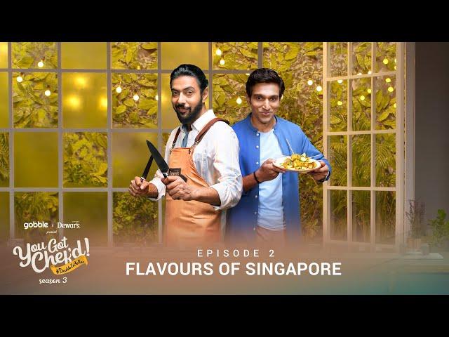 You Got Chef'd l S03E02 - Flavours of Singapore l Ft. Pratik Gandhi, Chef Ranveer Brar | Gobble