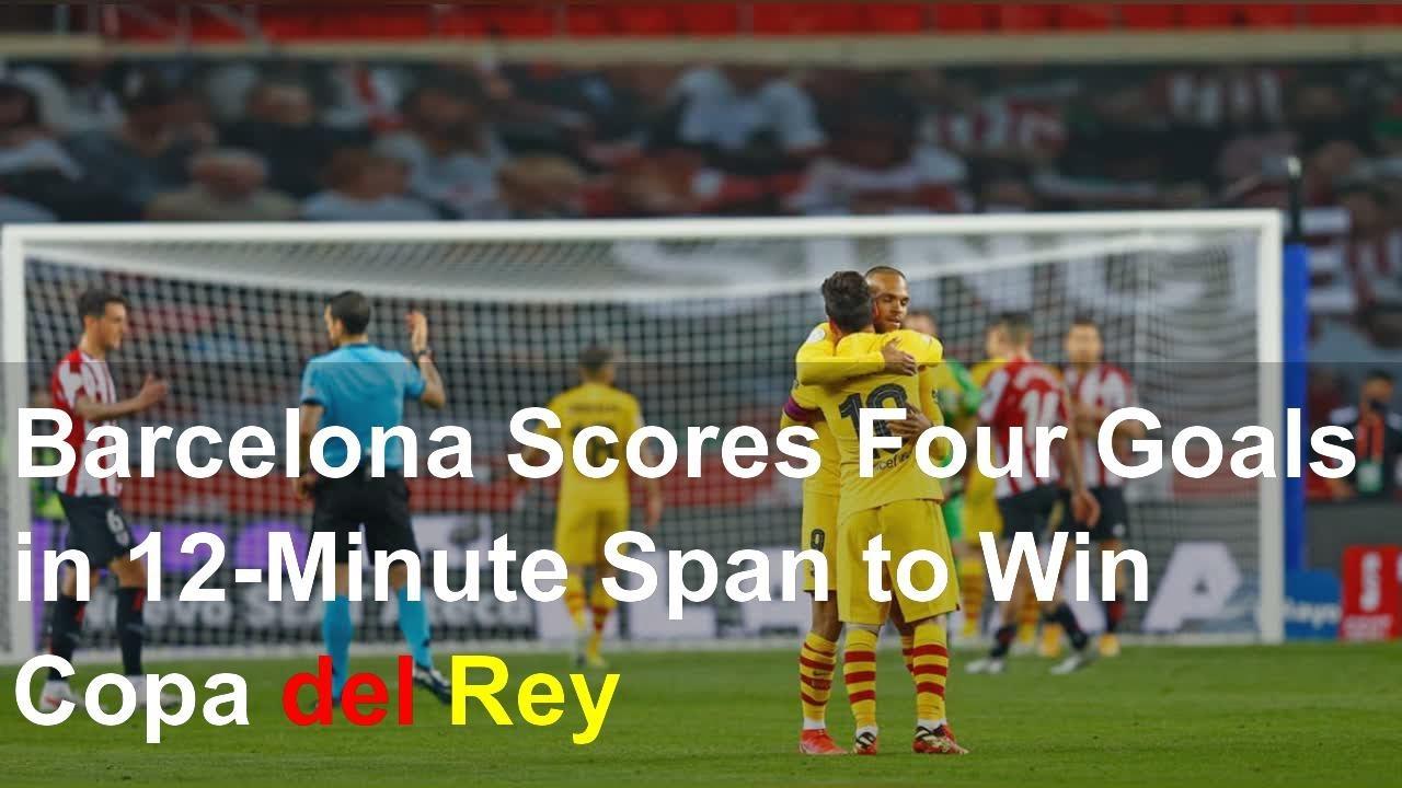 Barcelona Scores Four Goals in 12-Minute Span to Win Copa del Rey