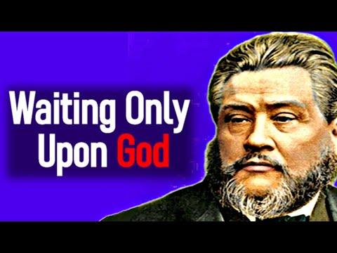 Waiting Only Upon God - Charles Spurgeon Sermon / Psalm 62:5