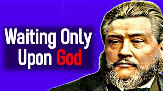 Charles Spurgeon Sermon - Waiting Only Upon God