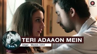 Teri Adaaon Mein (Full Video Song) | 3 A.M.