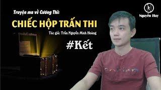 [Kết] CHIẾC HỘP TRẤN THI - Truyện ma Cương Thi - Nguyễn Huy Vlog