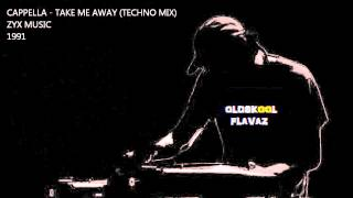 Cappella - Take Me Away (Techno Mix)