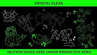 Krystal Klear - Neutron Dance (Gerd Janson Birkenstock Remix)