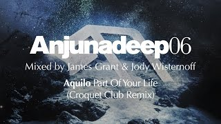 Aquilo - Part Of Your Life (Croquet Club Remix) : Anjunadeep 06 Preview