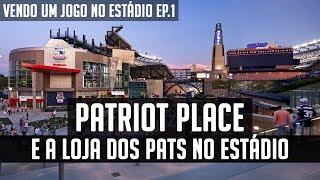 O PATRIOT PLACE e a LOJA DOS PATRIOTS NO ESTÁDIO!