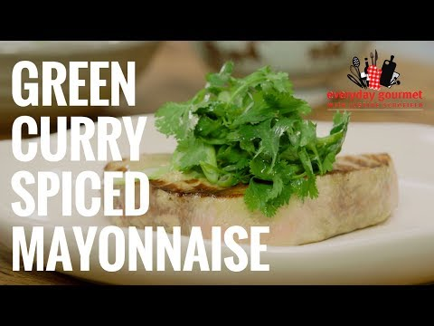 Green Curry Spiced Mayonnaise | Everyday Gourmet S8 E6