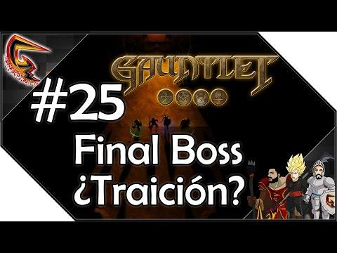 Final Boss ¿Traición?- #25 Walking into Gauntlet