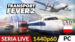 Transport Fever 2 PL ✈️ LIVE #10  Misja 11 - Państwo Środka