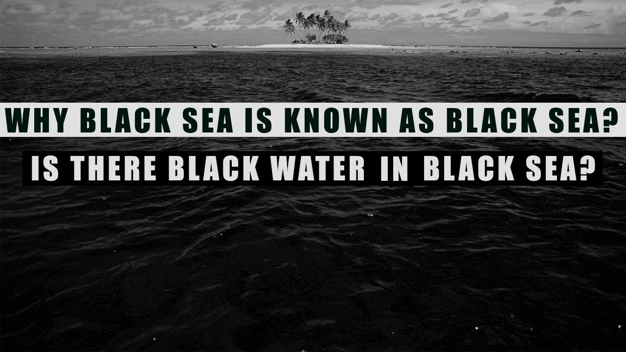 Download Why BLACK SEA is known as Black Sea?
