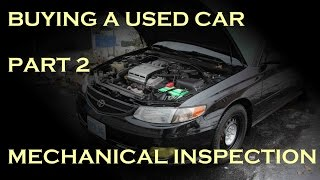 Buying a Used Car - Part 2: Mechanical Inspection
