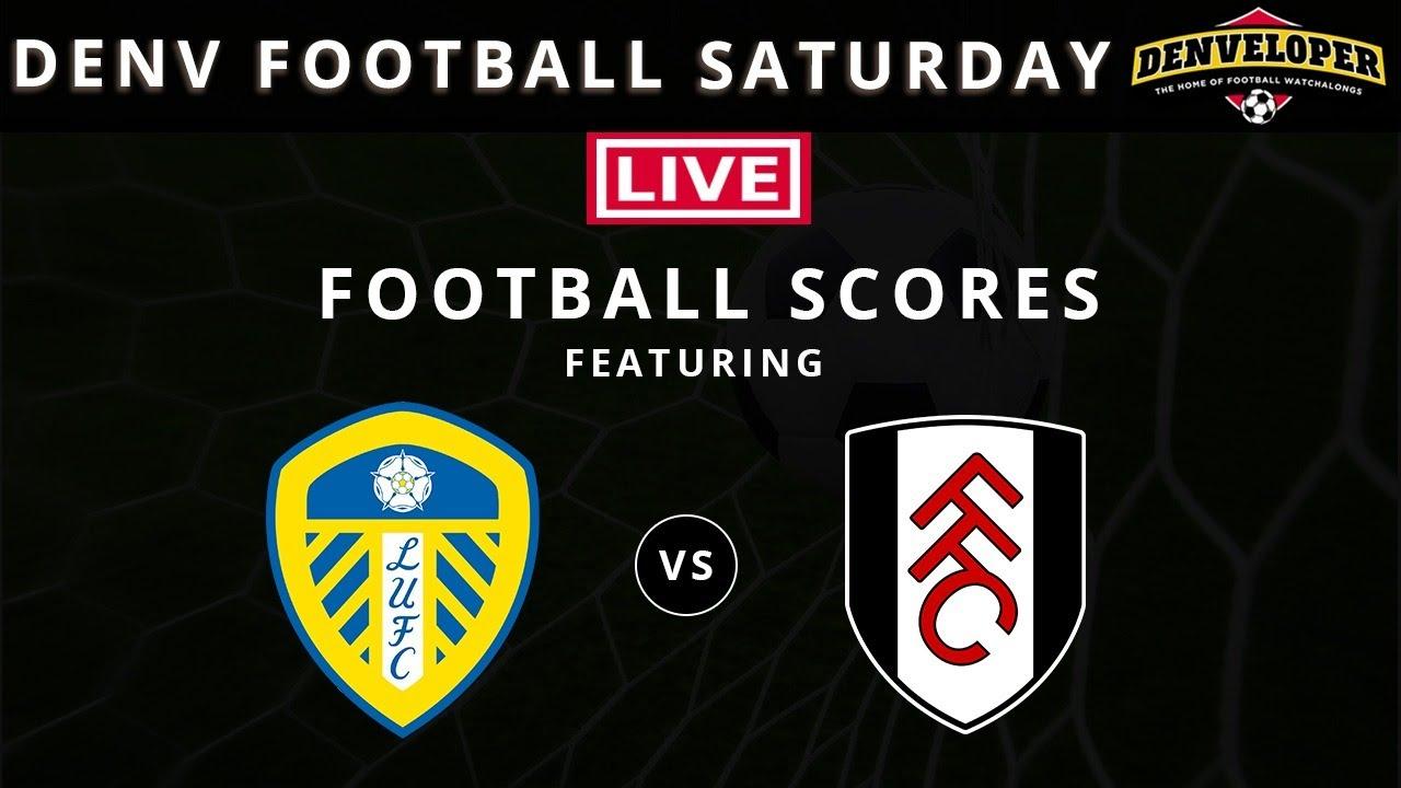 Denv Football Saturday + Leeds United vs Fulham - Live ...