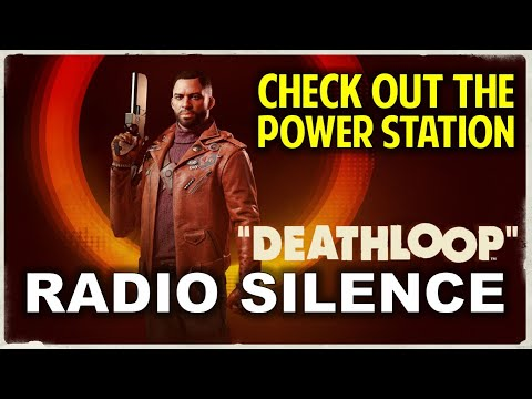 Radio Silence: Check out the Power Station & Turn on the Generators | DEATHLOOP (Game Guide)