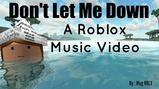 Don't Let Me Down | Roblox Music Video