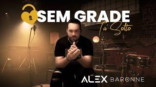 Alex Baronne - SEM GRADE TÁ SOLTO
