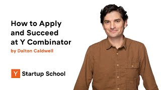 How to Apply aฑd Succeed at Y Combinator by Dalton Caldwell