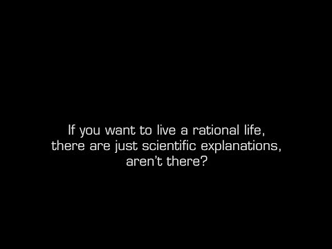 Living a rational life, there are just scientific explanations, aren't there? (Oliver Wiertz)