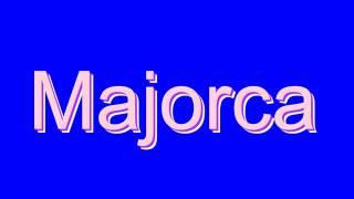 How to Pronounce Majorca