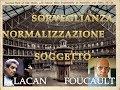 Lacan e Foucault : Soggetto,  Sorveglianza, Normalizzazione - Psicanalisi e filosofia #34