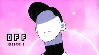 OFF   Episode 2