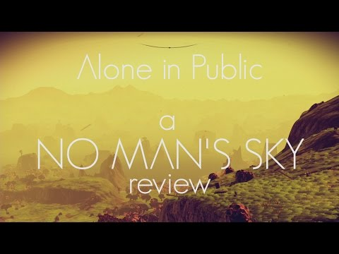 """Alone in Public - A """"No Man's Sky"""" Review"""
