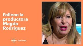 Fallece la productora Magda Rodríguez | Las Estrellas
