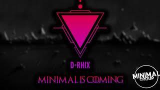 D-RHIX - MINIMAL IS COMING !  BEST MINIMAL TECHNO MIX 2019 SUMMER