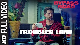 Troubled Land Full Video | Bypass Road | Neil Nitin Mukesh, Adah S | Hanita Bhambri | Mayur Jumani