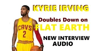 Flat Earth - Kyrie Irving Doubles Down on Flat Earth New Interview (audio)