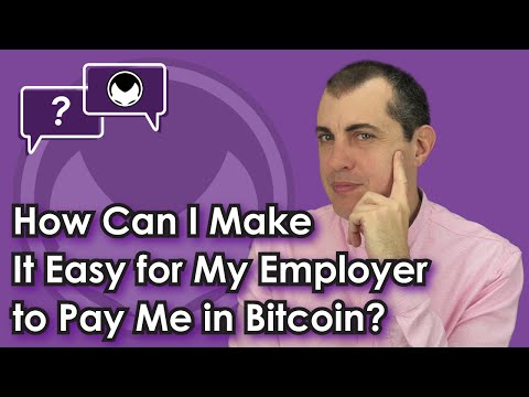 Getting paid in Bitcoin: How Can I Make It Easy for My Employer to Pay Me in Bitcoin?