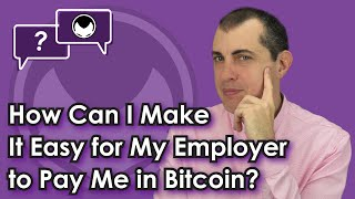 Getting paid in Bitcoin: How Can I Make It Easy for My Employer to Pay...