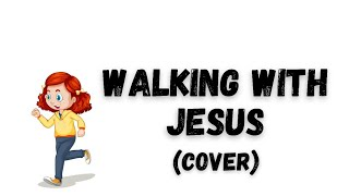 WALKING WITH JESUS (Song for CHILDREN)