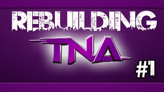 TEW 2016 - Rebuilding TNA - Episode 1 [Out of Dixieland, Into the Fire]